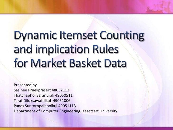 Dynamic Itemset Countingand implication Rulesfor Market Basket Data<br />Presented by<br />SasineePruekprasert 48052112<br...