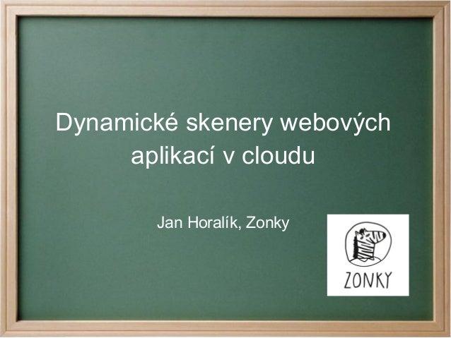 Dynamické skenery webových aplikací v cloudu Jan Horalík, Zonky