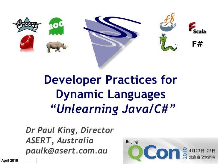 "Developer Practices for       Dynamic Languages      ""Unlearning Java/C#"" Dr Paul King, Director ASERT, Australia paulk@as..."