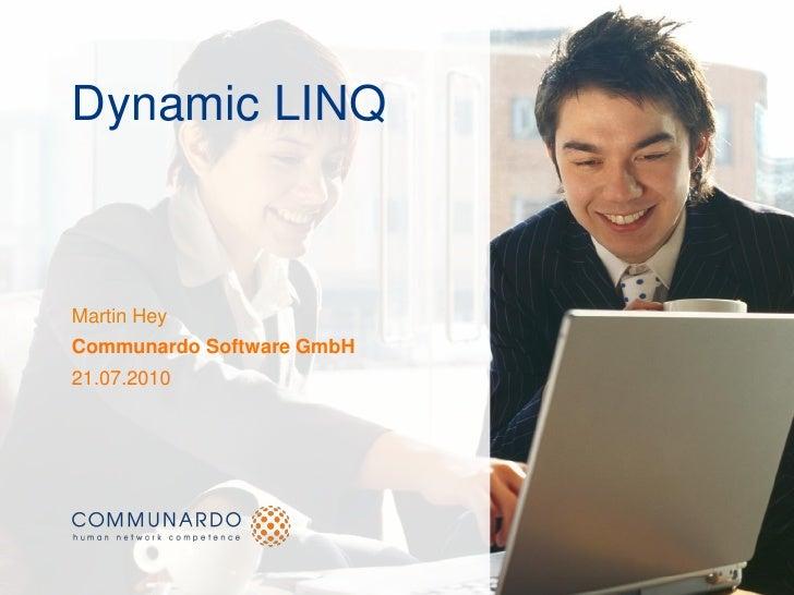 Dynamic LINQ    Martin Hey Communardo Software GmbH 21.07.2010