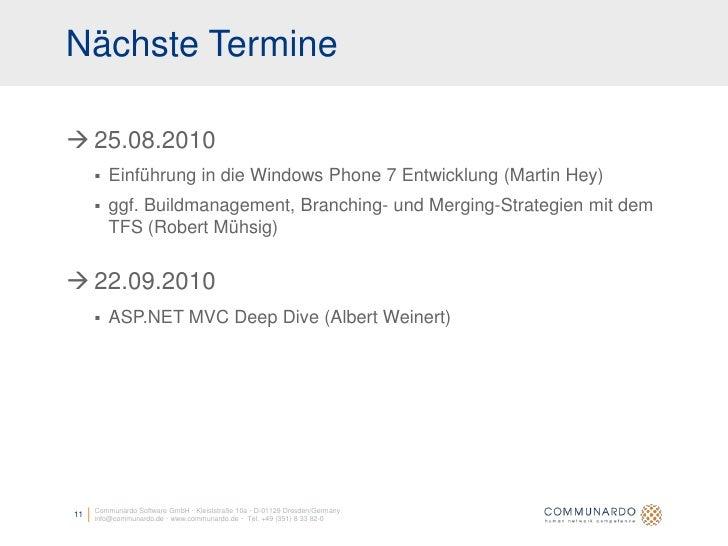Nächste Termine   25.08.2010         Einführung in die Windows Phone 7 Entwicklung (Martin Hey)         ggf. Buildmanag...
