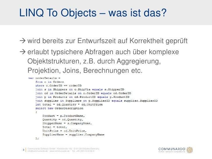 LINQ To Objects – was ist das?   wird bereits zur Entwurfszeit auf Korrektheit geprüft  erlaubt typsichere Abfragen auch...