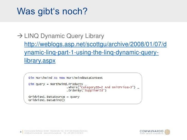 Was gibt's noch?   LINQ Dynamic Query Library   http://weblogs.asp.net/scottgu/archive/2008/01/07/d   ynamic-linq-part-1-...