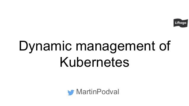 Dynamic management of Kubernetes MartinPodval