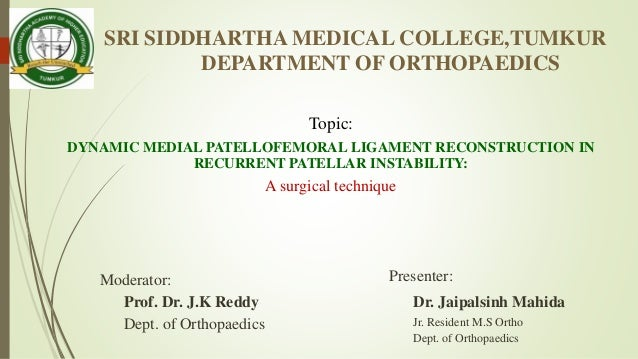 SRI SIDDHARTHA MEDICAL COLLEGE,TUMKUR DEPARTMENT OF ORTHOPAEDICS Topic: DYNAMIC MEDIAL PATELLOFEMORAL LIGAMENT RECONSTRUCT...