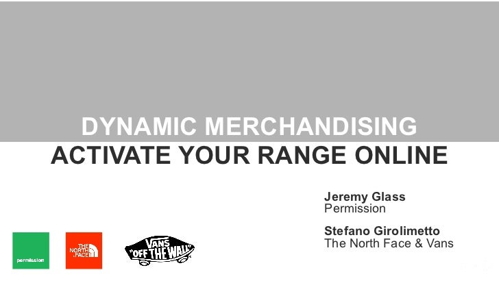 DYNAMIC MERCHANDISINGACTIVATE YOUR RANGE ONLINE                 Jeremy Glass                 Permission                 St...