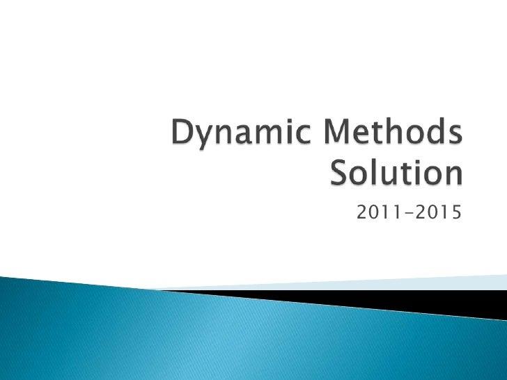 Dynamic Methods Solution<br />2011-2015<br />