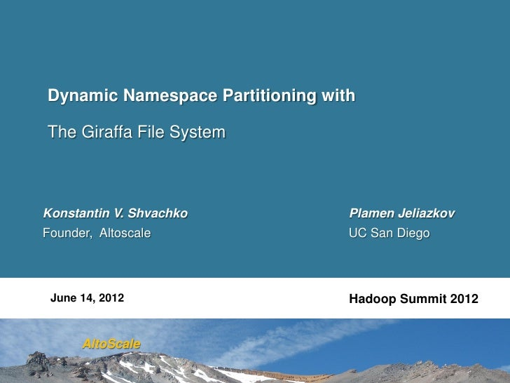 Dynamic Namespace Partitioning withThe Giraffa File SystemKonstantin V. Shvachko            Plamen JeliazkovFounder, Altos...