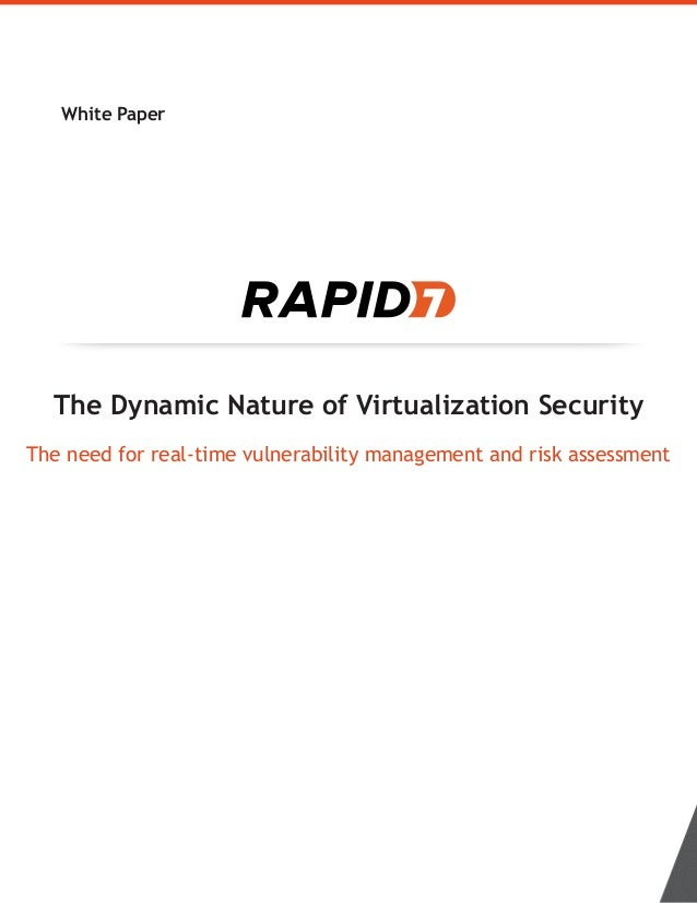 White Paper The Dynamic Nature of Virtualization Security The need for real-time vulnerability management and risk assessm...