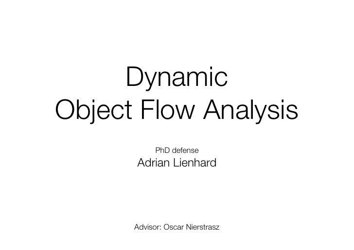 Dynamic Object Flow Analysis             PhD defense       Adrian Lienhard           Advisor: Oscar Nierstrasz