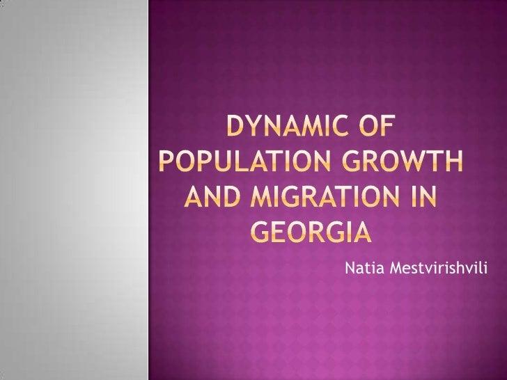 Dynamic of Population growth and migration in Georgia<br />NatiaMestvirishvili<br />