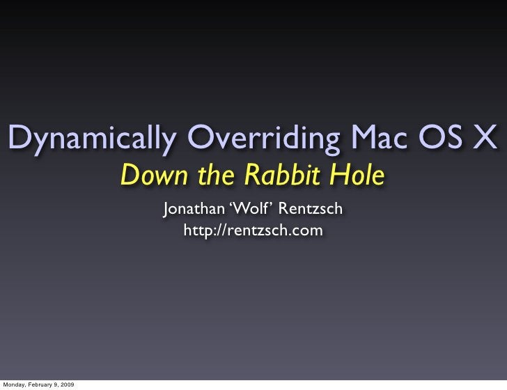 Dynamically Overriding Mac OS X                            Down the Rabbit Hole                               Jonathan 'Wo...