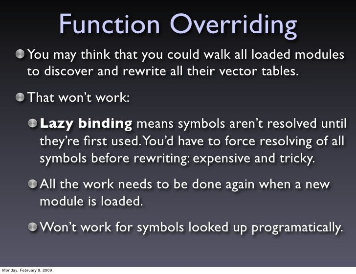 Function Overriding            You may think that you could walk all loaded modules            to discover and rewrite all...