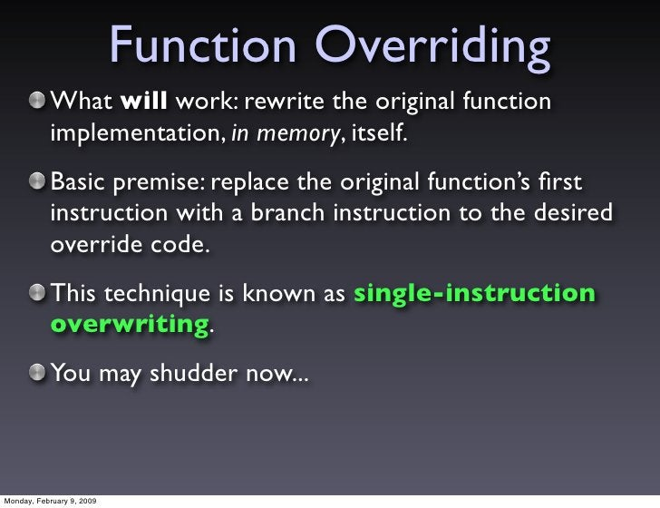 Function Overriding            What will work: rewrite the original function            implementation, in memory, itself....