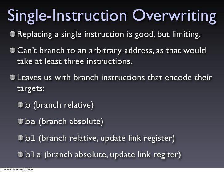 Single-Instruction Overwriting            Replacing a single instruction is good, but limiting.            Can't branch to...