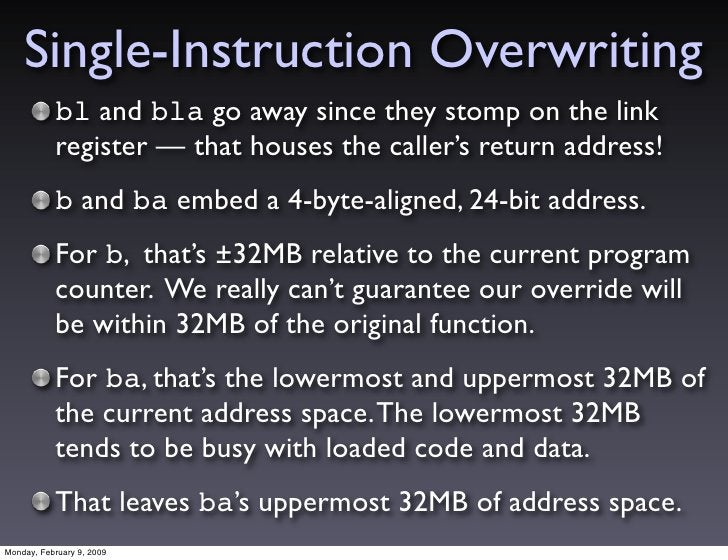Single-Instruction Overwriting            bl and bla go away since they stomp on the link            register —that house...