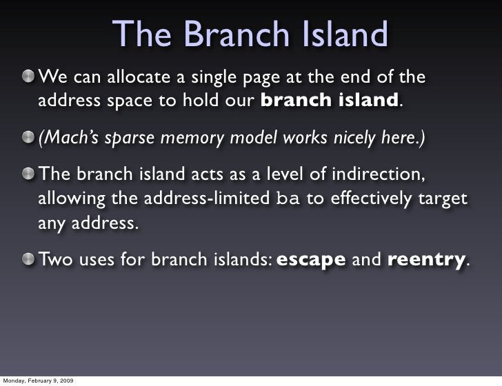 The Branch Island            We can allocate a single page at the end of the            address space to hold our branch i...