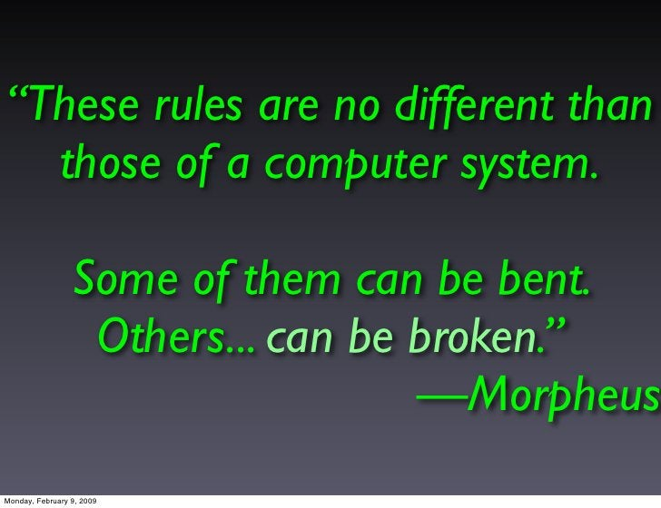 """""""These rules are no different than   those of a computer system.                   Some of them can be bent.              ..."""