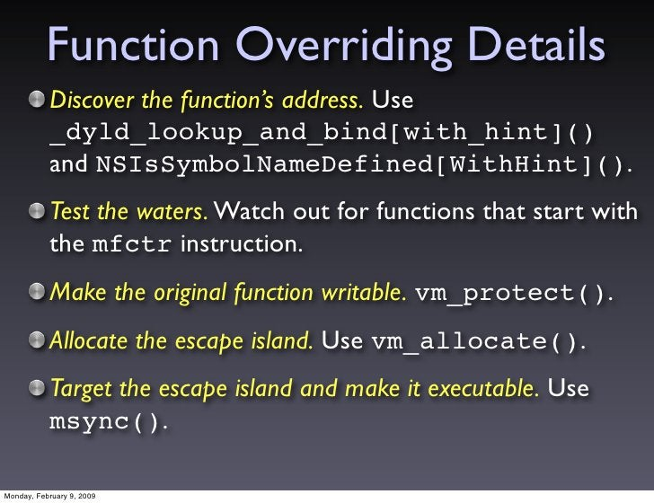 Function Overriding Details            Discover the function's address. Use            _dyld_lookup_and_bind[with_hint]() ...
