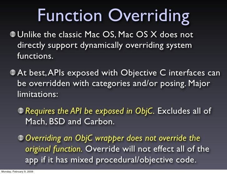 Function Overriding            Unlike the classic Mac OS, Mac OS X does not            directly support dynamically overri...