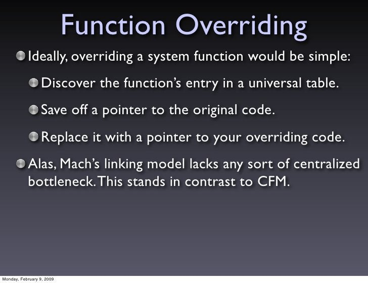 Function Overriding            Ideally, overriding a system function would be simple:                  Discover the functi...