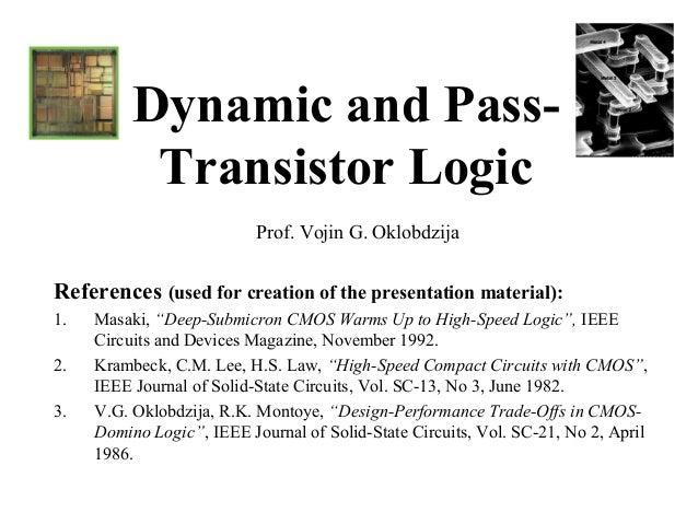 Dynamic and Pass-           Transistor Logic                           Prof. Vojin G. OklobdzijaReferences (used for creat...