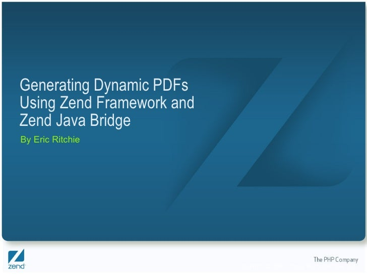 Generating Dynamic PDFs Using Zend Framework and Zend Java Bridge By Eric Ritchie