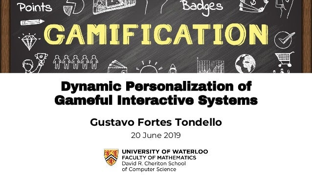 Dynamic Personalization of Gameful Interactive Systems Gustavo Fortes Tondello 20 June 2019