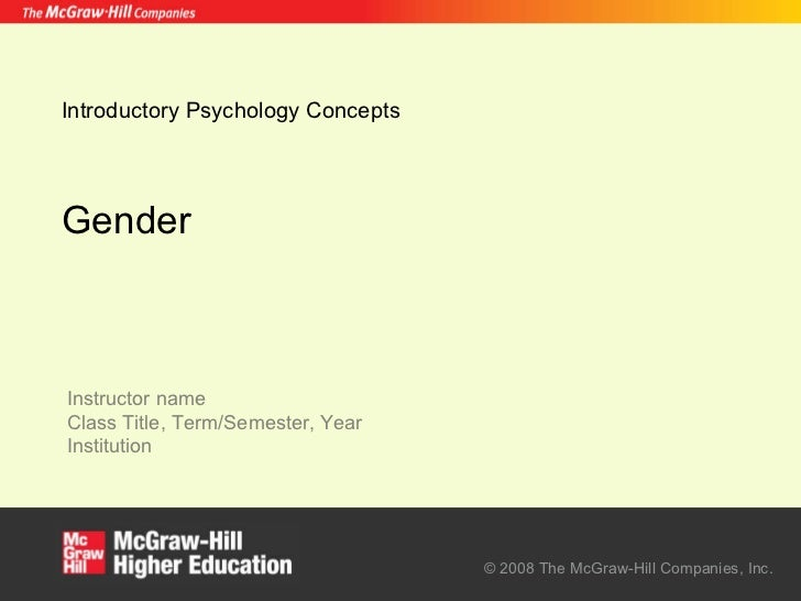 Introductory Psychology Concepts Gender © 2008 The McGraw-Hill Companies, Inc.