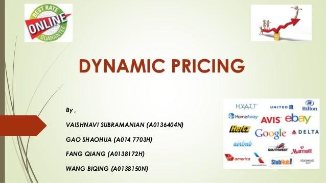 DYNAMIC PRICING By , VAISHNAVI SUBRAMANIAN (A0136404N) GAO SHAOHUA (A014 7703H) FANG QIANG (A0138172H) WANG BIQING (A01381...