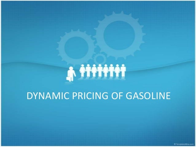 DYNAMIC PRICING OF GASOLINE