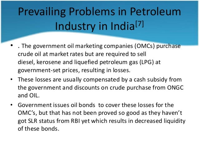 petroleum industry in india The history of india's oil industry dates back to 1889, when a commercially significant amount of oil was discovered in assam, a state in the northeastern part of the.