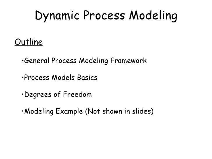 Dynamic Process Modeling Outline <ul><li>General Process Modeling Framework </li></ul><ul><li>Process Models Basics </li><...