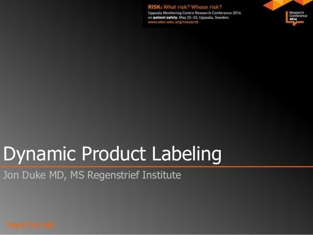 Rapid fire talk Dynamic Product Labeling Jon Duke MD, MS Regenstrief Institute