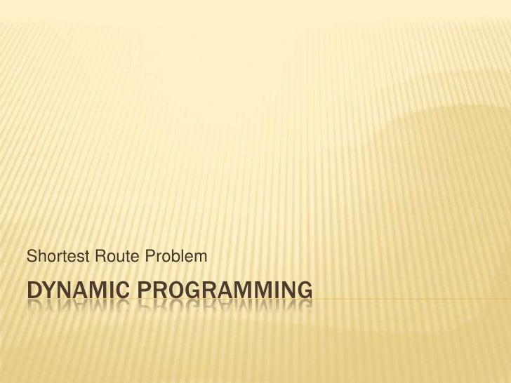 Dynamic Programming<br />Shortest Route Problem<br />