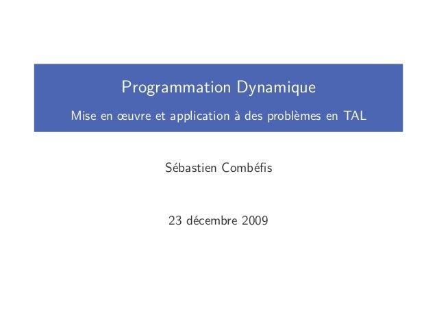 Programmation DynamiqueMise en œuvre et application à des problèmes en TALSébastien Combéfis23 décembre 2009