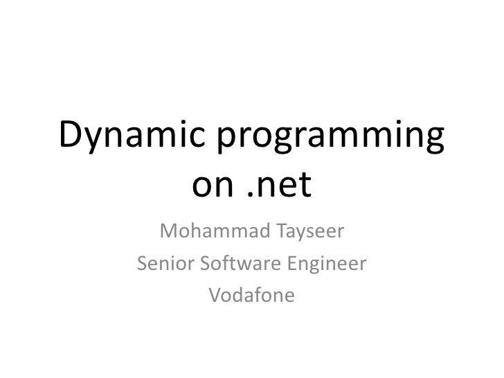 Dynamic programming on .net<br />Mohammad Tayseer<br />Senior Software Engineer<br />Vodafone<br />
