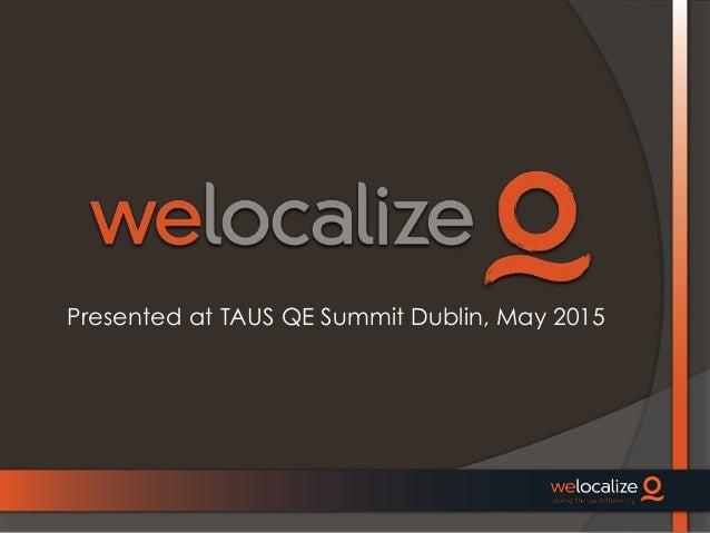Presented at TAUS QE Summit Dublin, May 2015