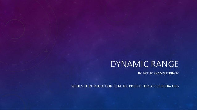 DYNAMIC RANGE BY ARTUR SHAMSUTDINOV WEEK 5 OF INTRODUCTION TO MUSIC PRODUCTION AT COURSERA.ORG