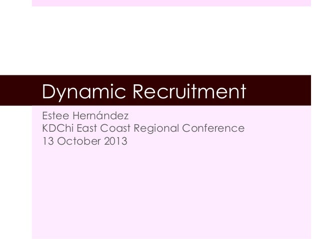 Dynamic Recruitment Estee Hernández KDChi East Coast Regional Conference 13 October 2013  !