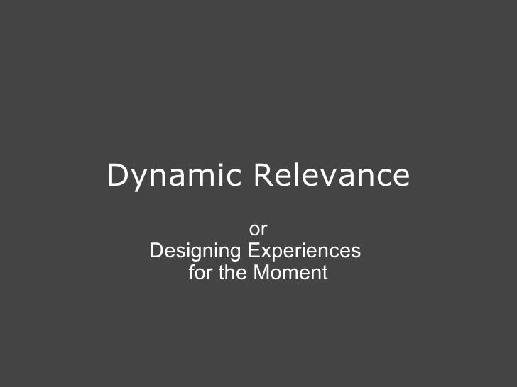Dynamic Relevance or Designing Experiences for the Moment