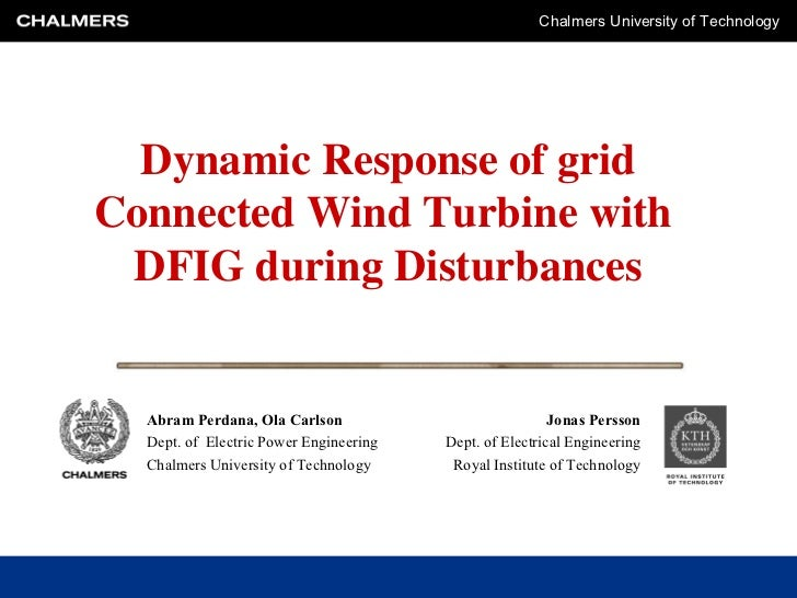Chalmers University of Technology  Dynamic Response of gridConnected Wind Turbine with DFIG during Disturbances  Abram Per...