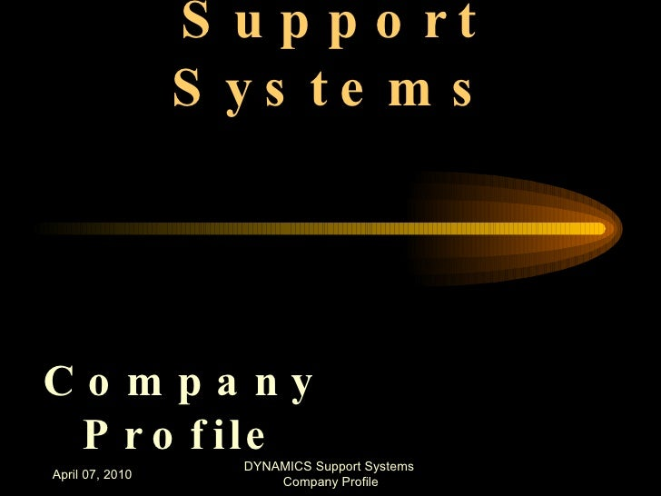 Dynamics Support Systems <ul><li>Company Profile </li></ul>April 07, 2010 DYNAMICS Support Systems  Company Profile