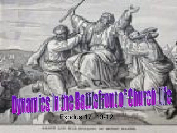 Exodus 17: 10-12 Dynamics in the Battlefront of Church Life