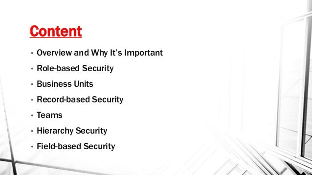 Content • Overview and Why It's Important • Role-based Security • Business Units • Record-based Security • Teams • Hierarc...