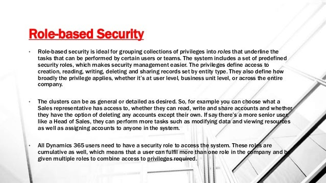 Role-based Security • Role-based security is ideal for grouping collections of privileges into roles that underline the ta...