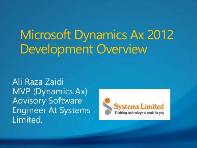Ali Raza Zaidi MVP (Dynamics Ax) Advisory Software Engineer At Systems Limited. Microsoft Dynamics Ax 2012 Development Ove...