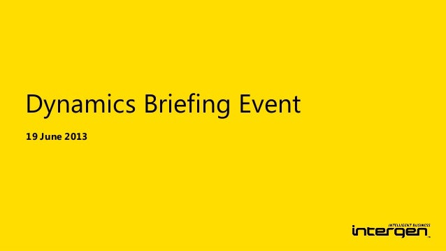 19 June 2013Dynamics Briefing Event