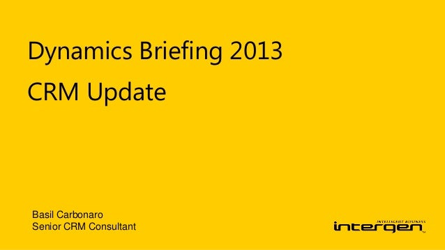 Dynamics Briefing 2013CRM UpdateBasil CarbonaroSenior CRM Consultant