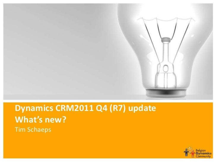 Dynamics CRM2011 Q4 (R7) updateWhat's new?Tim Schaeps